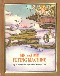 ME AND MY FLYING MACHINE by Marianna and Mercer Mayer. A favorite of mine as a kid.