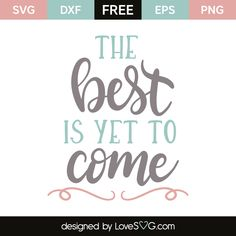 the best is yet to come Silhouette Clip Art, Silhouette Cameo Projects, Silhouette Design, Free Svg Cut Files, Svg Files For Cricut, Image Font, Vinyl Projects, Circuit Projects, Vinyl Crafts