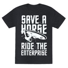 Save A Horse Ride The Enterprise - Spare the horse long bold trip across the universe, and hop on the Enterprise instead (with your favorite crew also included)! Not that horses aren't cool, but the world of Star Trek is just to easy to put aside if it were an option. If you're a geeky fan of the classic television series than this star trek parody shirt is for you!