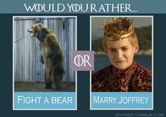 The bear obviously. The only good thing about marrying Joffrey is that you could smother him with a pillow while he slept.