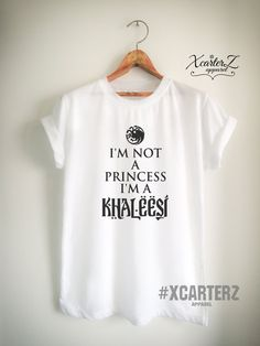 I'm Not a Princess I'm a Khaleesi Shirt Quote Fashion by XcarterZ