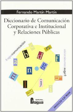 Diccionario de Comunicacion Corporativa E Institucional y Relaciones Publicas (Spanish Edition) by Fernando Martín Martín,http://www.amazon.com/dp/8470741640/ref=cm_sw_r_pi_dp_Ue6Rsb0RM8JNC4V7