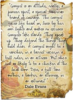 What is a Cowgirl? A Cowgirl Quote from Dale Evans » F.M. Light and Sons | Mens and Womens Clothing and Cowboy Boots - Historic, Western Wear and Apparel Store in Steamboat Springs, CO. #cowgirl #quote #wisdom #daleevans
