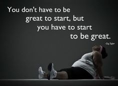 You Have to Start to Be Great  #weightloss #diet #fitness #health #wellbeing #inspiration #motivation #healthy #weightlossquotes #quotes  Like us on Facebook: http://www.facebook.com/LoseWeightLookGreat