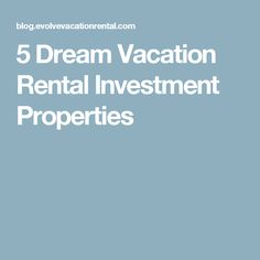 5 Dream Vacation Rental Investment Properties