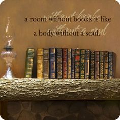 one of my favorite quotes. i always felt at home when i had unpacked my books and got them up on the book case.