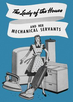 The Lady of the House and Her Mechanical Servants! ~ ca. 1940s