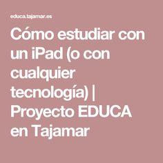 Cómo estudiar con un iPad (o con cualquier tecnología)   Proyecto EDUCA en Tajamar