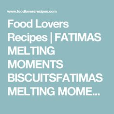 Food Lovers Recipes   FATIMAS MELTING MOMENTS BISCUITSFATIMAS MELTING MOMENTS BISCUITS - Food Lovers Recipes Melting Moments Biscuits, Blueberry Biscuits, Marmite, In This Moment, Cooking, Sweet, Recipes, Lovers, Food