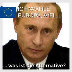 Ich wähle Europa, weil... ... was ist die Alternative? Warum wählst du Europa?