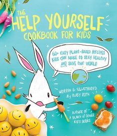 60+ Easy Plant-Based Recipes Kids Can Make to Stay Healthy and Save the World