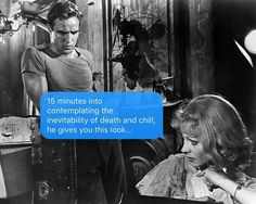 Wait for death and chill? w/ #marlonbrando and #vivienleigh in #streetcarnameddesire.