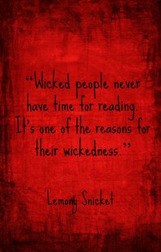 """Lemony Snicket, """"Wicked people never have time for reading..."""""""