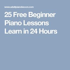 25 Free Beginner Piano Lessons Learn in 24 Hours