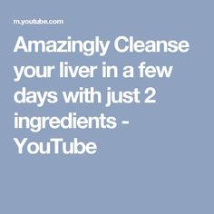 Amazingly Cleanse your liver in a few days with just 2 ingredients - YouTube