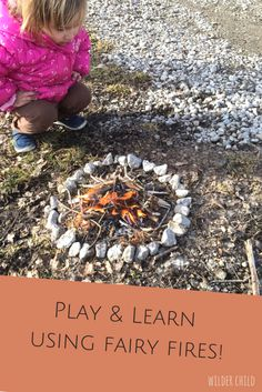 Learning fire skills and safety for kids using fairy fires :: how to make a camp fire :: camping activity