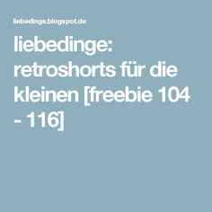 liebedinge: retroshorts für die kleinen [freebie 104 - 116]