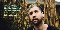 Love Is Strange: The Multitudes of Unknown Mortal Orchestra's Ruban Nielson | Pitchfork