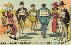 Women can propose to men on leap years.   Edwardian.