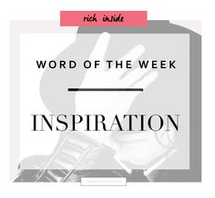 | I N S P I R A T I O N |  What does the word 'Inspiration' mean to you?  Who or What inspired you?  www.ruelledluxe.com