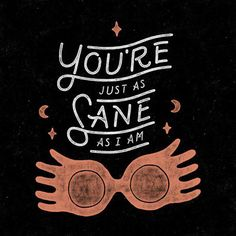 """You're just as sane as I am."" - Luna Lovegood {Harry Potter and the Order of the Phoenix} Art by WEAREYAWN on Harry Potter World, Harry Potter Quotes, Harry Potter Love, Hp Quotes, Book Quotes, Fandom Quotes, Quotes Images, Motivational Quotes, Ravenclaw"