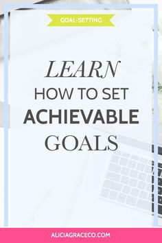 Learn how to set achievable goals now. https://aliciagraceco.com/blog/how-to-set-achievable-goals