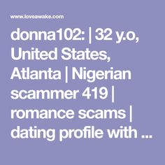 donna102:  | 32 y.o, United States, Atlanta | Nigerian scammer 419 | romance scams | dating profile with fake picture