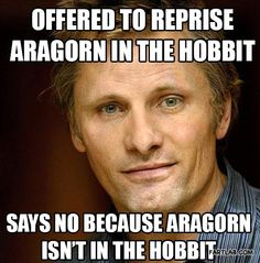 Good Guy Viggo. Yes because it's bugging me soooo much that Legolas is in the 2 Hobbit movie!