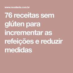 76 receitas sem glúten para incrementar as refeições e reduzir medidas