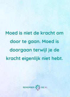 Quote of the day | kijk voor meer quotes over rouw en verlies op www.rememberme.nl #uitvaart #rouw #verlies #quote #qotd #quoteoftheday #moed #kracht