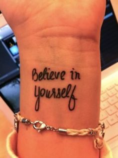 "Wrist Tattoos ""believe in your self"""