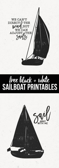 """We can't direct the wind, but we can adjust the sails."" Great quote and awesome black and white sailing printables. livelaughrowe.com"