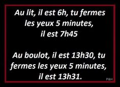 It& 6 o& in bed, you close your eyes. 5 minutes it is clock. At work, it is you close your eyes - Jean David - Words Quotes, Sayings, Funny French, Quote Citation, French Quotes, Rage, Some Words, Funny Cute, Laugh Out Loud