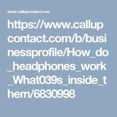 https://www.callupcontact.com/b/businessprofile/How_do_headphones_work_What039s_inside_them/6830998