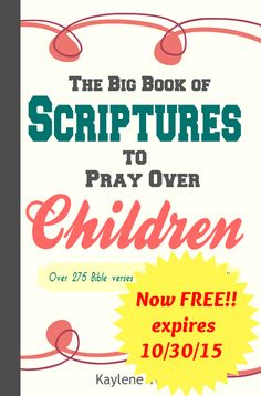Free ebook: The Big Book of Scriptures to Pray Over Your Children Sign up for the free 30 Days of Raising Boys series and you'll get a free download of The Big Book of Scriptures to Pray Over Your Children.