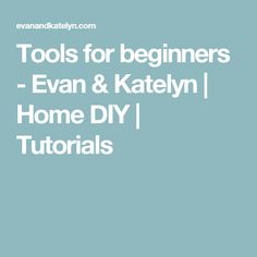 Tools for beginners - Evan & Katelyn | Home DIY | Tutorials