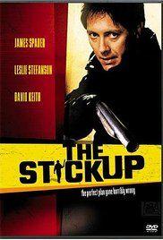 The Stickup (2002) -  It's a quiet little town where nothing happens - until the day the bank is hit for half a million dollars by a thief wearing a clowns mask. Director: Rowdy Herrington Writer: Rowdy Herrington Stars: James Spader, Leslie Stefanson, David Keith