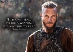 """It is one thing to use a weapon, but another to kill."" ~ Vikings"