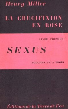 A Rosier Crucifixion: The Erotic World of Henry Miller Henry Miller Quotes, Sinclair Lewis, Margaret Mitchell, Another Love, American Literature, First Novel, What To Read, Pink Love, Book Authors