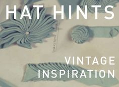 HAT HINTS - VINTAGE MILLINERY INSPIRATION - How To Make Hats Millinery Classes | Hat Academy