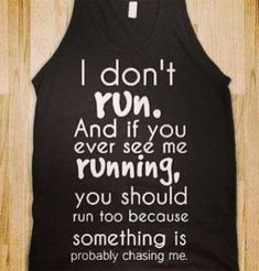 If you see me running...
