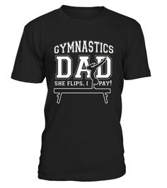 """# Men's Gymnastics Dad She Flips. I Pay! Funny Sports Dad T Shirt .  Special Offer, not available in shops      Comes in a variety of styles and colours      Buy yours now before it is too late!      Secured payment via Visa / Mastercard / Amex / PayPal      How to place an order            Choose the model from the drop-down menu      Click on """"Buy it now""""      Choose the size and the quantity      Add your delivery address and bank details      And that's it!      Tags:"""