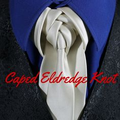 How To Tie a Tie - Caped Eldredge Knot video.  100 ways to Tie a Tie
