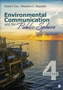 Environmental communication and the public sphere / Robert Cox, Phaedra C. Pezzullo .- 4th ed.- .- Thousand Oaks, CA : SAGE, 2016