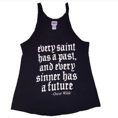 "Saint & Sinner Tank Cute boutique tank in black with cream lettering. ""Every saint has a past, and every sinner has a future."" -Oscar Wilde 100% cotton. Boutique Tops Tank Tops"