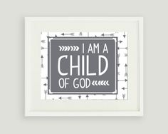 Pick your pattern and colors, I am a child of God Print