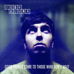 album cover art: josh kumra - good things come to those who don't wait [05/2013]