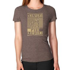 Never underestimate the power of a Pug Owner Women's T-Shirt