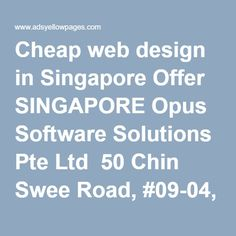 Cheap web design in Singapore Offer SINGAPORE Opus Software Solutions Pte Ltd ‎ 50 Chin Swee Road, #09-04, Thong Chai Building, Singapore