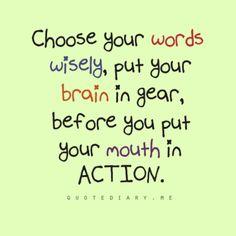 Think before you speak!